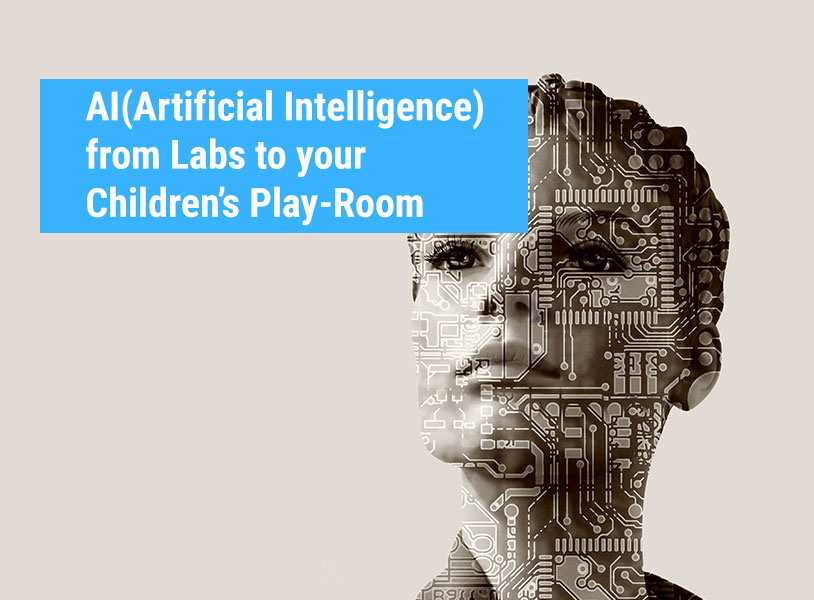 AI (Artificial Intelligence) from Labs to your Children's Play-Room