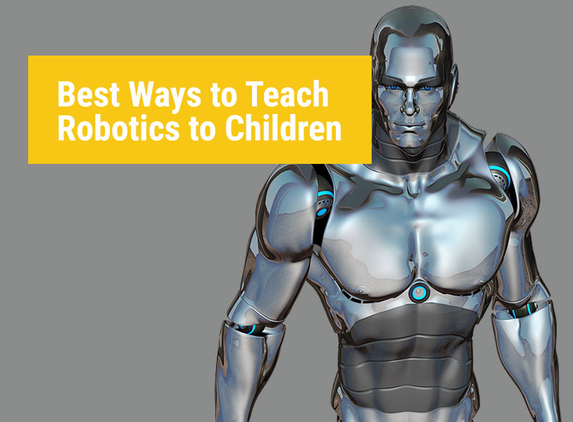 Best Ways to Teach Robotics to Children