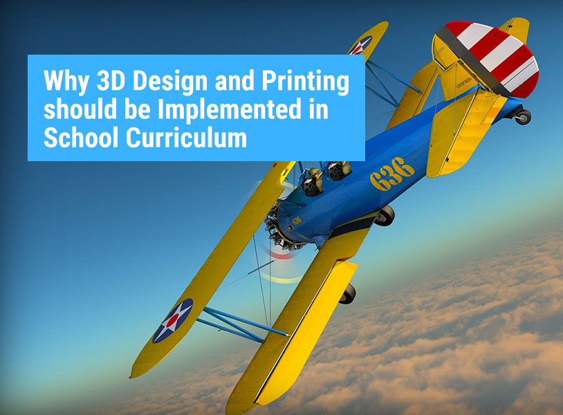 Why 3D Design and Printing should be Implemented in School Curriculum