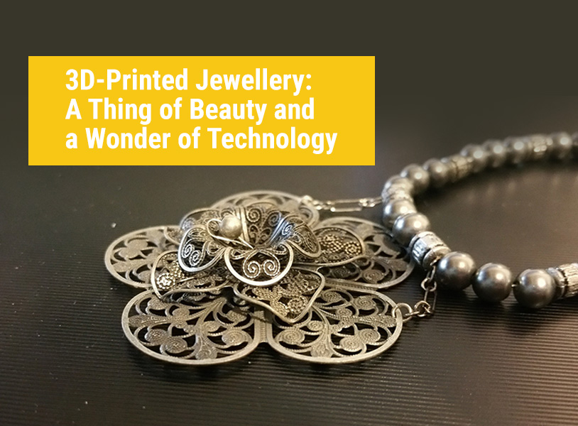 3D-Printed Jewellery: A Thing of Beauty and a Wonder of Technology