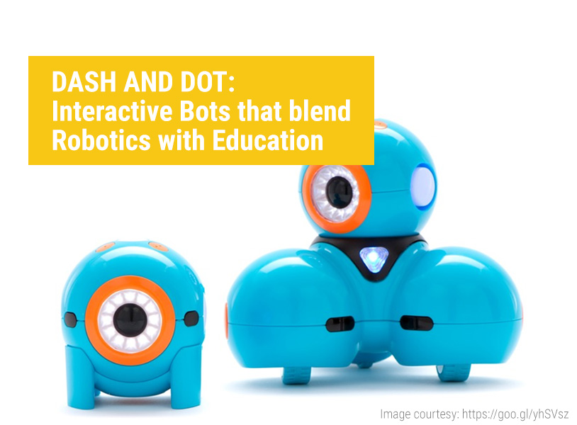 DASH AND DOT: Interactive Bots that blend Robotics with Education