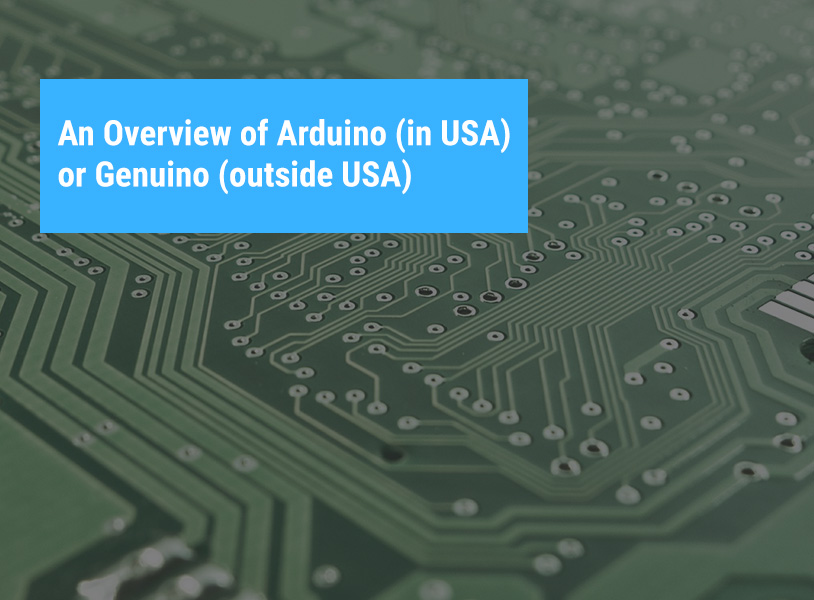 An Overview of Arduino (in USA) or Genuino (outside USA)
