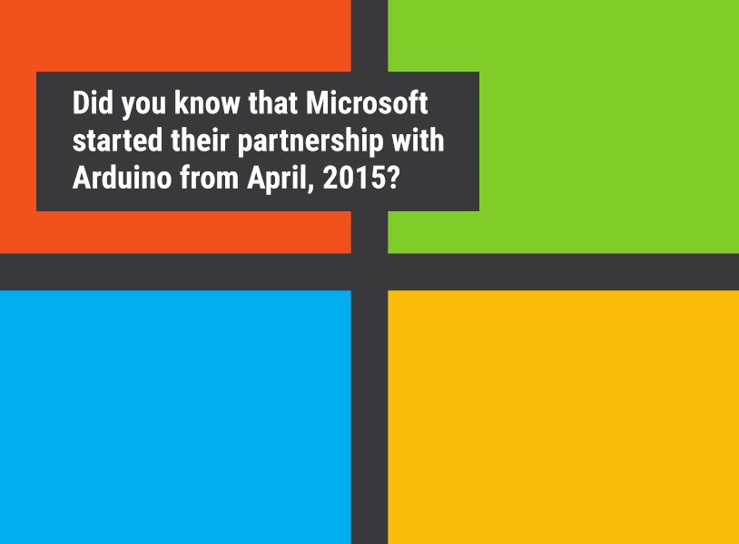 Did you know that Microsoft started their partnership with Arduino from April, 2015?