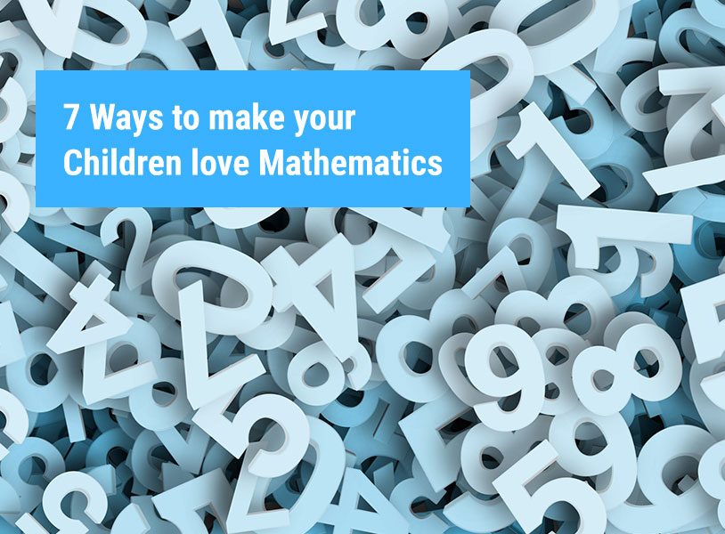 7 Ways to make your Children love Mathematics