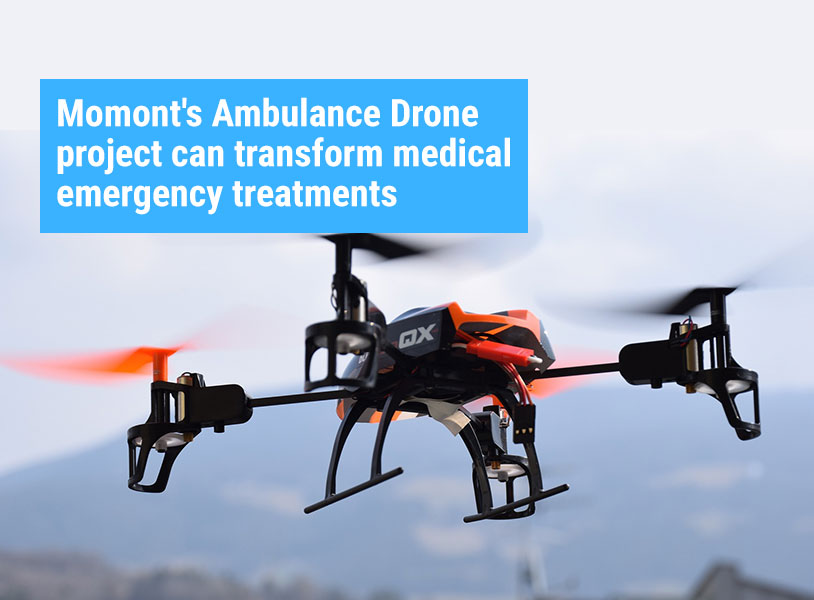 Momont's Ambulance Drone project can transform medical emergency treatments