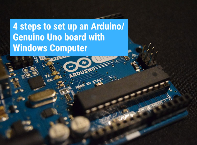 4 steps to set up an Arduino/Genuino Uno board with Windows Computer