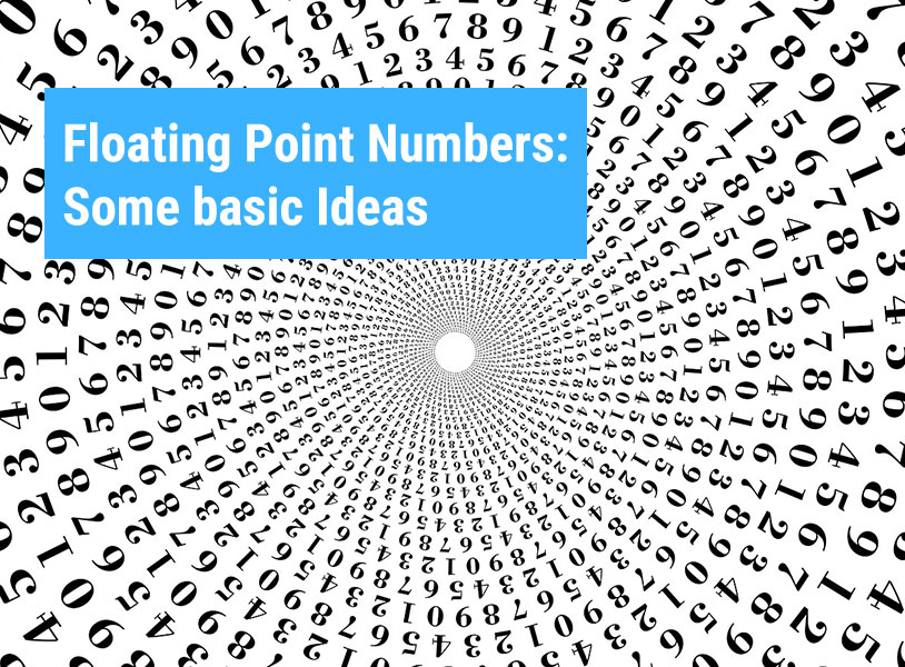 Floating Point Numbers: Some basic Ideas