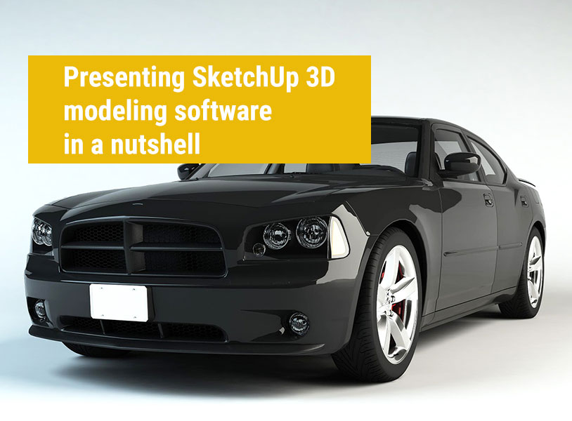 Presenting SketchUp 3D modeling software in a nutshell