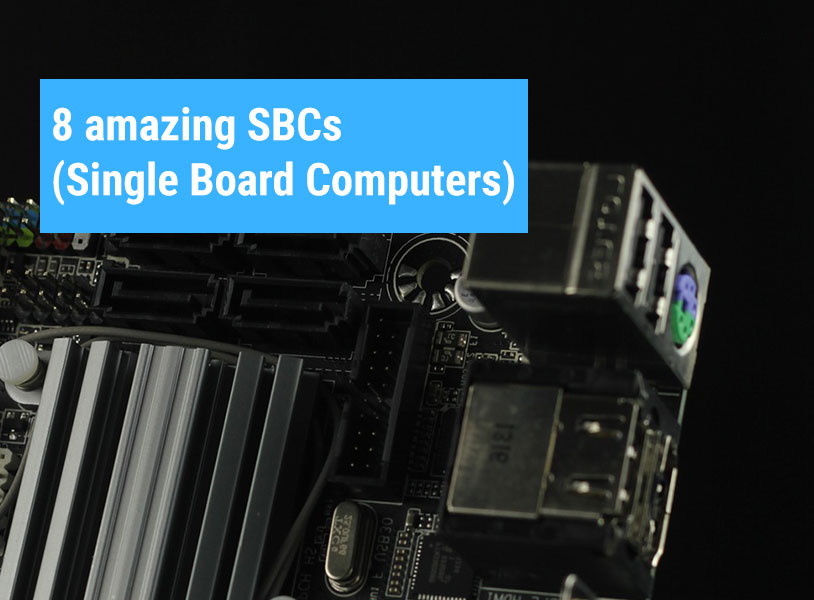 8 amazing SBCs (Single Board Computers)