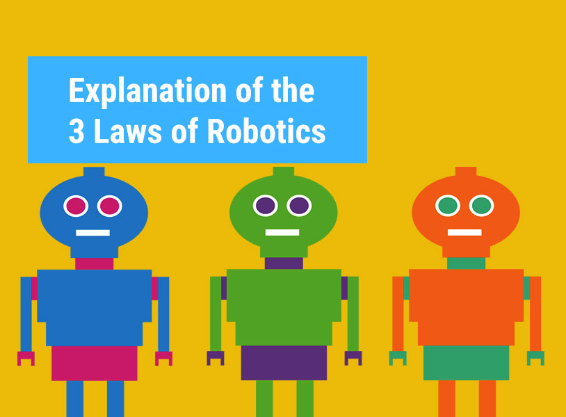 Explanation of the 3 Laws of Robotics