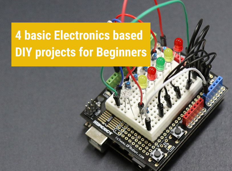 4 basic Electronics based DIY projects for Beginners