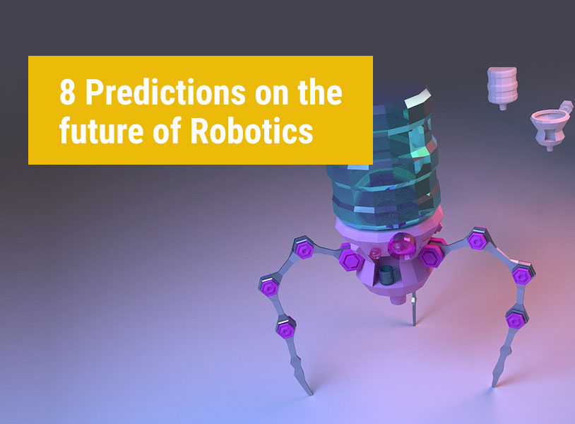 8 Predictions on the future of Robotics