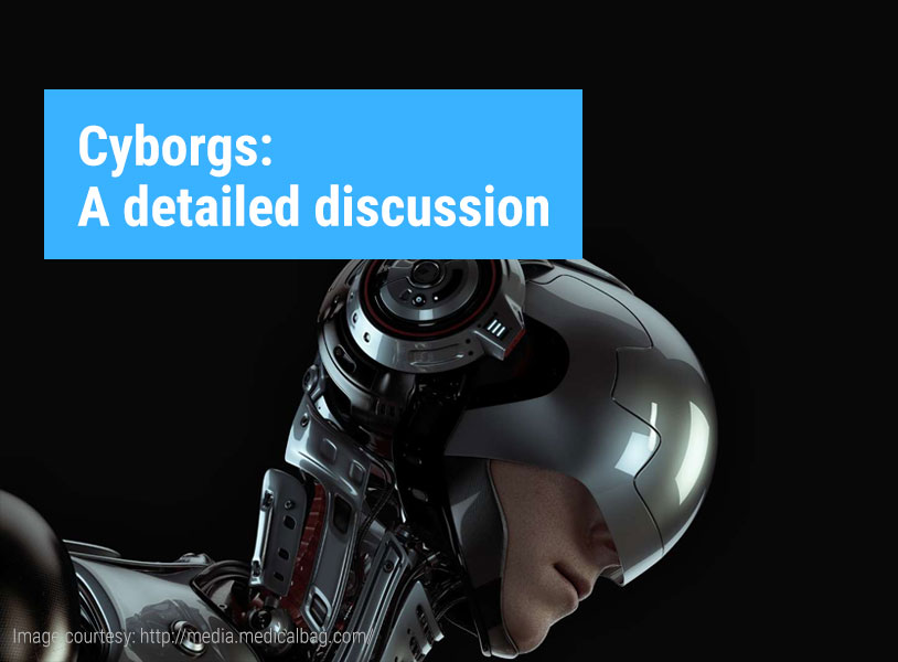 Cyborgs: A detailed discussion