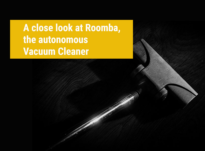 A close look at Roomba, the autonomous Vacuum Cleaner