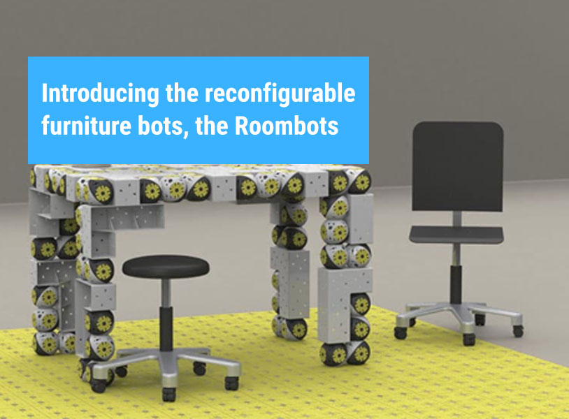 Introducing the reconfigurable furniture bots, the Roombots