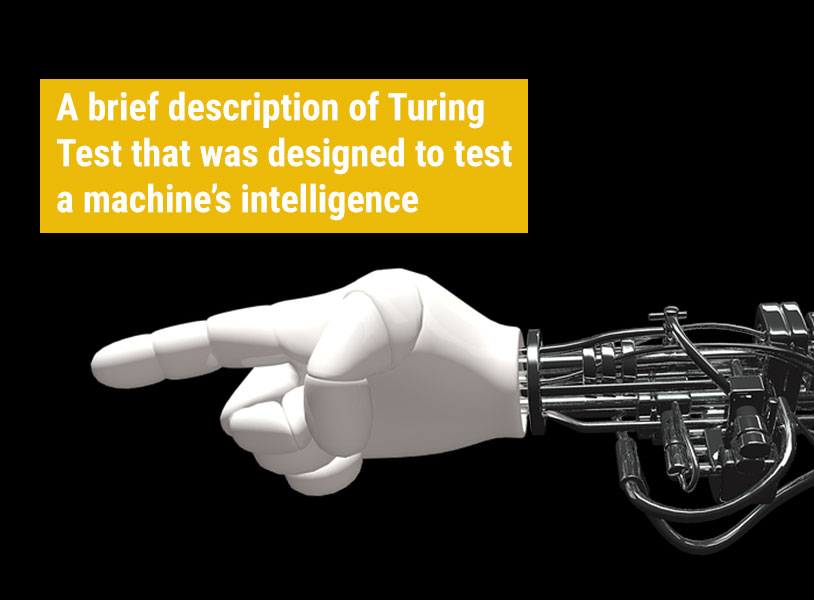A brief description of Turing Test that was designed to test a machine's intelligence