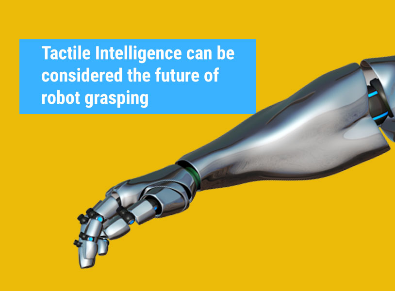 Tactile Intelligence can be considered the future of robot grasping