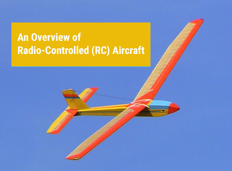 An Overview of Radio-Controlled (RC) Aircraft