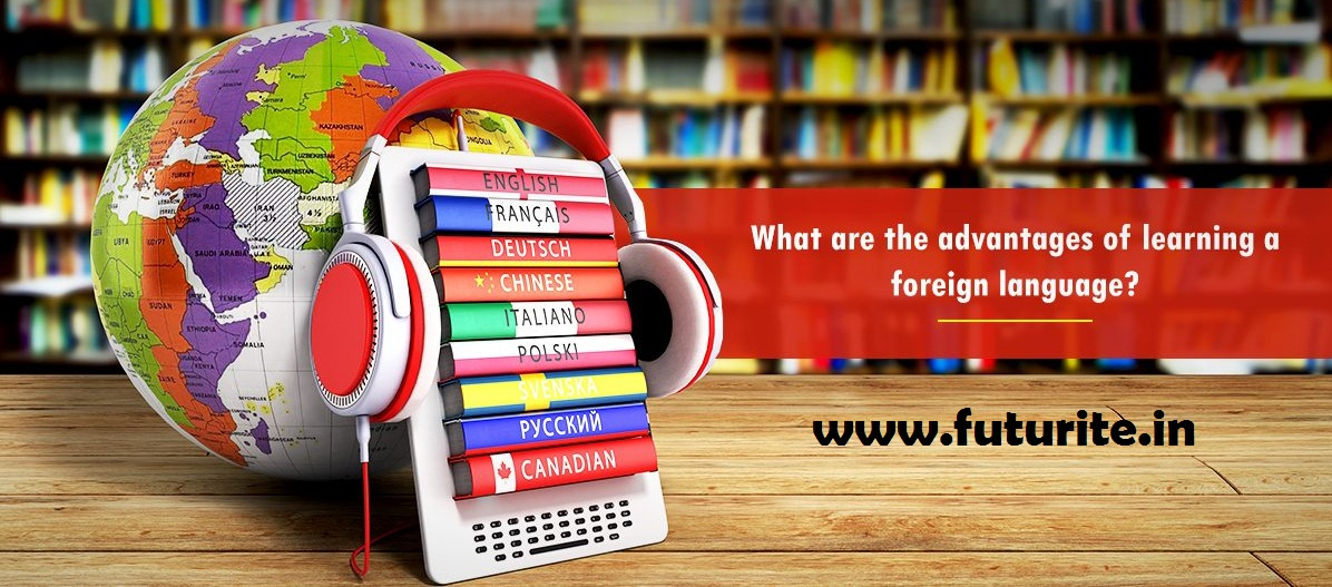 Advantagesof Learning a Foreign Language | Futurite.in